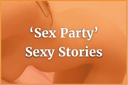 4 Sex Party Sex Stories